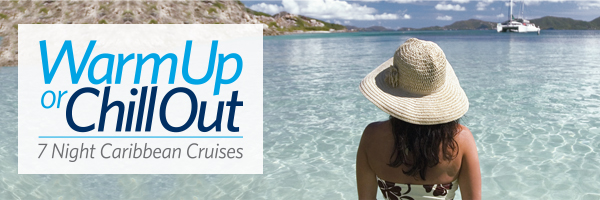 Warm Up or Chill Out - 7 Night Caribbean Cruises